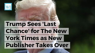 Trump Sees 'Last Chance' for The New York Times as New Publisher Takes Over