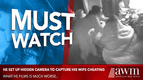 He Set Up Hidden Camera To Capture His Wife Cheating. What He Films Is Much Worse