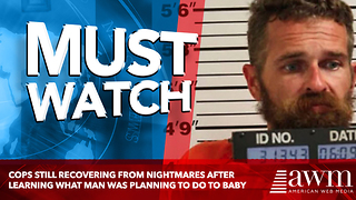 Cops Still Recovering From Nightmares After Learning What Man Was Planning To Do To Baby - Video