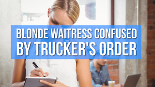 Hilarious Joke: Blonde Waitress Confused By Trucker's Order - Video