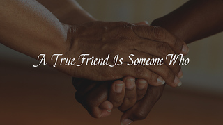 A True Friend Is Someone Who - Video