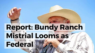 Report: Bundy Ranch Mistrial Looms As Federal Whistleblower Speaks Out - Video