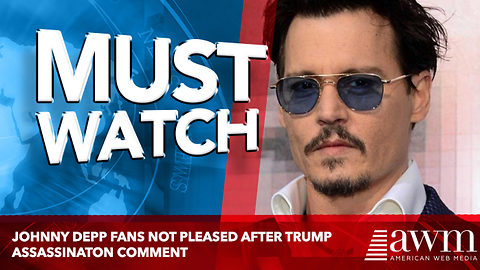 Johnny Depp Fans Not Pleased After Comment About Actors Assassinating Presidents