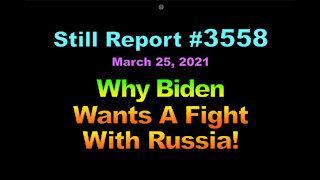 Why Biden Wants A Fight With Russia, 3558