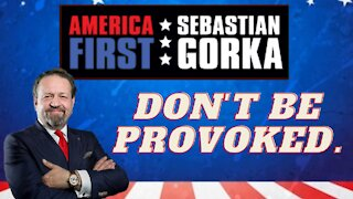 Don't be provoked. Sebastian Gorka on AMERICA First