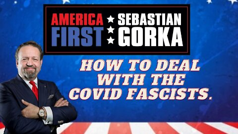 How to deal with the COVID fascists. Sebastian Gorka on AMERICA First