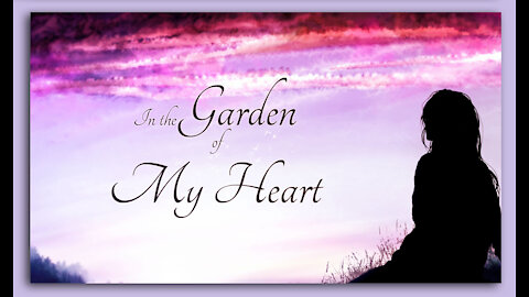 Part 1 of 2 - In the Garden of My Heart; A tour to our garden