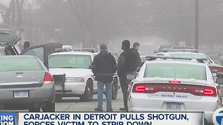 Carjacker in Detroit pulls shotgun, forces victim to strip down - Video