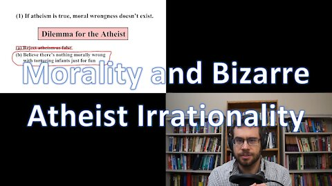 Morality and Bizarre Atheist Irrationality | VE3