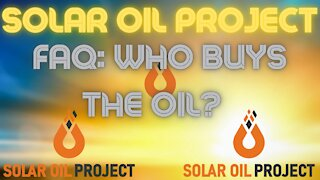 Solar Oil Project FAQ: Who Buys The Oil?