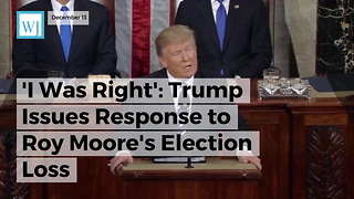 'I Was Right!' Trump Breaks Silence On Roy Moore's Election Loss - Video
