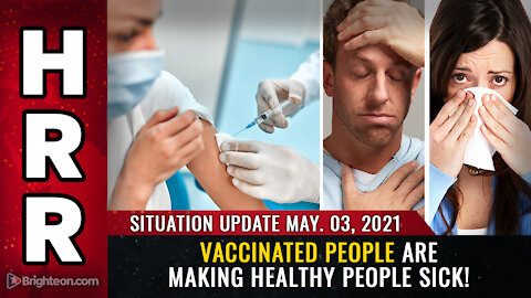 Situation Update, May 3rd, 2021: Vaccinated people are making HEALTHY people sick!