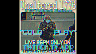 UNALTERED 1776 PODCAST - COLD PLAY