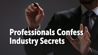 Professionals Confess Industry Secrets - Video
