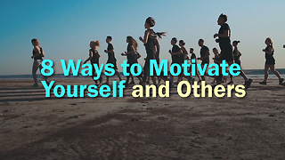8 Ways to Motivate Yourself and Others - Video
