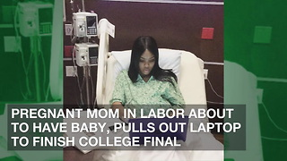 Pregnant Mom in Labor About to Have Baby, Pulls Out Laptop to Finish College Final - Video