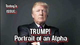 Today's ISSUE: #TRUMP! Portrait of an #ALPHAMALE