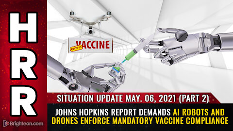 Situation Update, 05/06/21 - Johns Hopkins report demands AI robots enforce mandatory vaccine