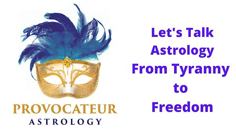 Let's Talk Astrology - From Tyranny to Freedom
