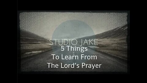 5 Things To Learn From The Lord's Prayer | StudioJake Archives