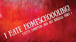 I Hate Homeschooling! Yvette Hampton and Aby Rinella, Part 1