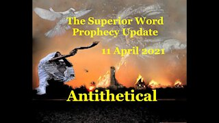 Pro-387 - Prophecy Update, 11 April 2021 (Antithetical)