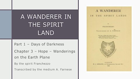 A Wanderer in the Spirit Lands – Chapter 3 – Hope – Wanderings on the Earth Plane