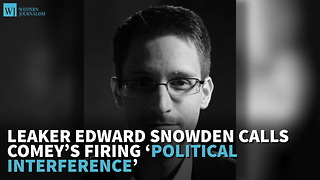 Leaker Edward Snowden Calls Comey's Firing 'Political Interference' - Video