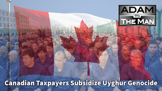Canadian Taxpayers Subsidize Uyghur Genocide