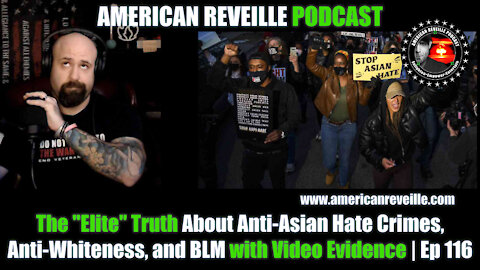 "The ""Elite"" Truth About Anti-Asian Hate Crimes, Anti-Whiteness, and BLM with Video Evidence 