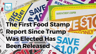 The First Food Stamp Report Since Trump Was Elected Has Been Released - Video