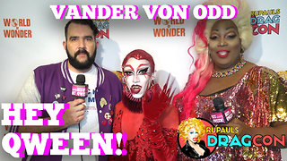 Vander Van Odd At DragCon 2017 On Hey Qween! - Video