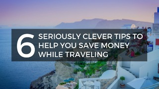 6 Seriously Clever Tips to Help You Save Money While Traveling - Video