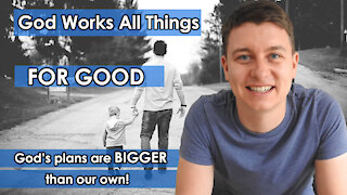 God's Plans Are BIGGER Than Our Own | God Works Good For Those Who Love Him | Christian Video