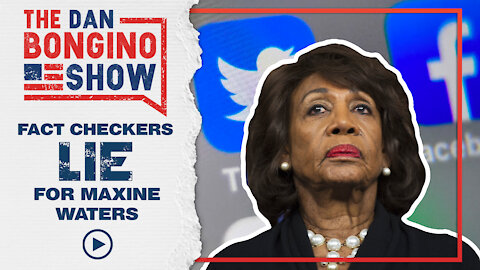 Fact Checkers LIE for Maxine Waters | Gaslighting At Its Finest