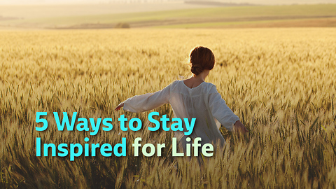 5 Ways to Stay Inspired for Life