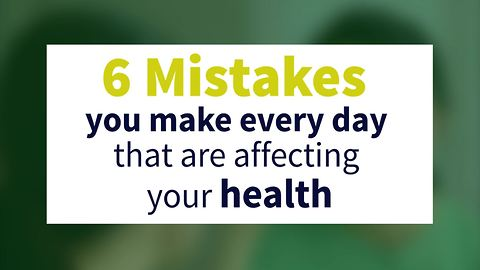 6 mistakes you make every day that affects your health