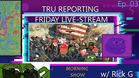 TRU REPORTING FRIDAY MORNING STREAM WITH RICK.G! Ep.03