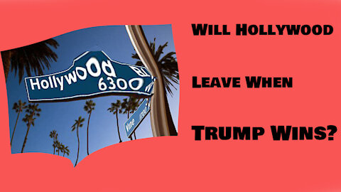 Will Hollywood Leave When Trump Wins?
