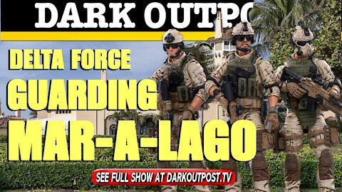 Dark Outpost 04-20-2021 Delta Force Guarding Mar-a-Lago
