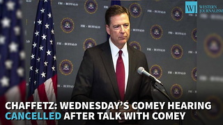 Chaffetz: Wednesday's Comey Hearing Cancelled After Talk With Comey - Video