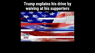 Trump explains his drive by to wave at supporters