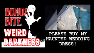 "#BonusBite ""PLEASE BUY MY HAUNTED WEDDING DRESS!"" #WeirdDarkness"