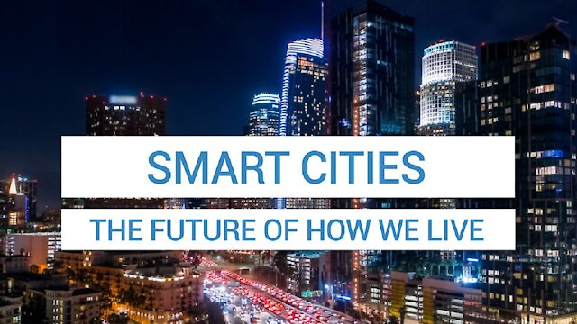 Smart Cities - The Future of How We Live