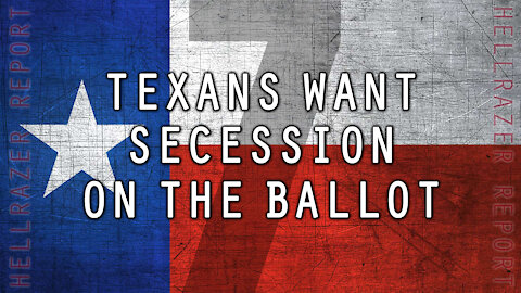 TEXANS WANT SECESSION ON THE BALLOT