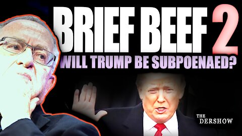 Brief Beef 2 and Will Trump be Subpoenaed?