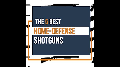 THE 5 BEST HOME-DEFENSE SHOTGUNS