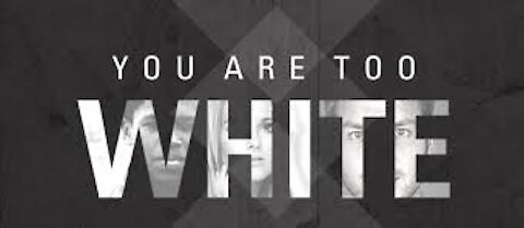 WARNING! YOU'RE TOO WHITE! RECOGNIZE AND REPENT!