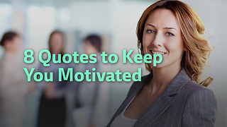 8 Quotes to Keep You Motivated - Video