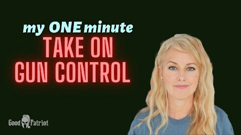 My ONE minute take on GUN CONTROL